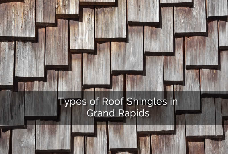 Types of roof shingles in grand rapids mi for How many types of roofing shingles are there