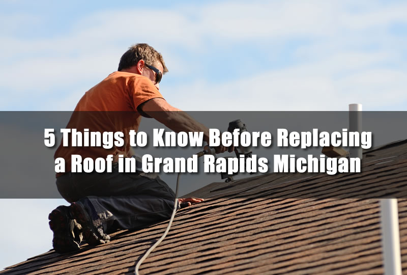 5 Things to Know Before Replacing a Roof in Grand Rapids Michigan