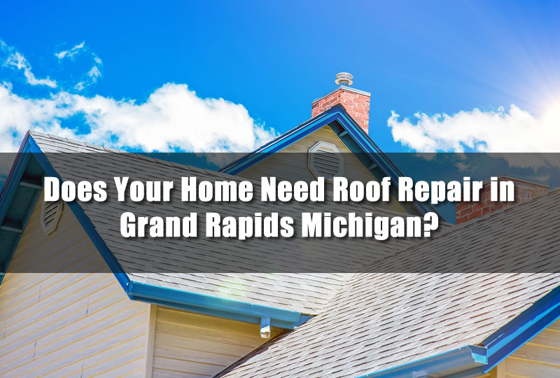 Does Your Home Need Roof Repair in Grand Rapids Michigan?