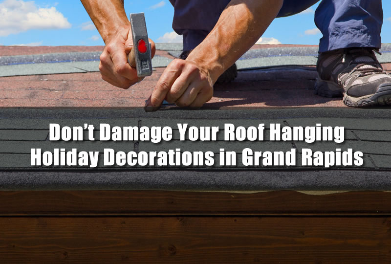 Don't Damage Your Roof Hanging Holiday Decorations in Grand Rapids
