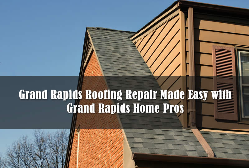 Grand Rapids Roofing Repair Made Easy with Grand Rapids Home Pros