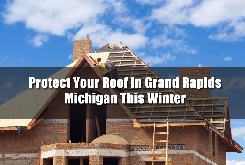 Protect Your Roof in Grand Rapids Michigan This Winter