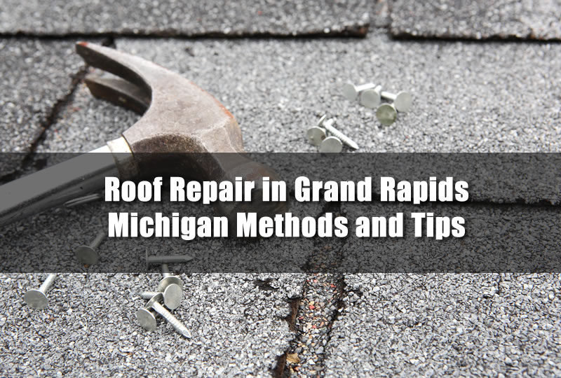 Roof Repair in Grand Rapids Michigan Methods and Tips