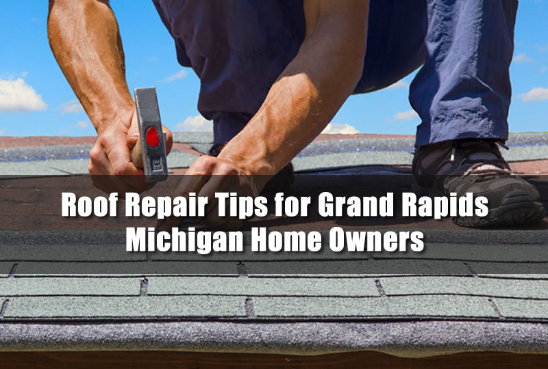 Roof Repair Tips for Grand Rapids Michigan Home Owners