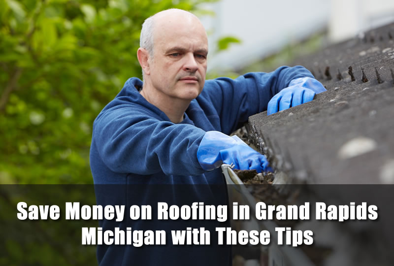 Save Money on Roofing in Grand Rapids Michigan with These Tips