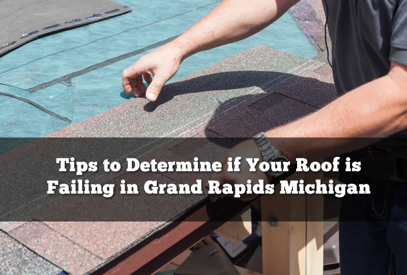 Tips to Determine if Your Roof is Failing in Grand Rapids Michigan