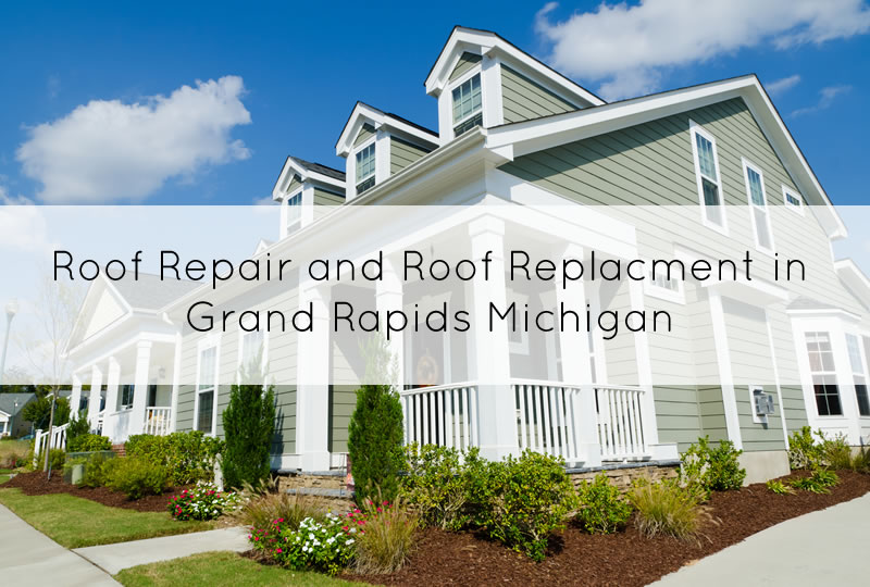 Guaranteed Roof Repair and Roof Replacement in Grand Rapids Michigan