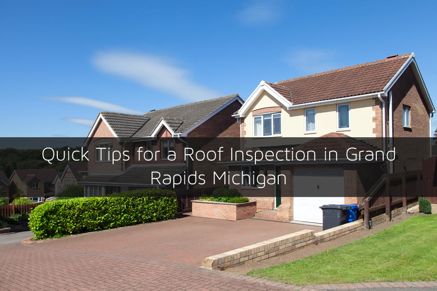 Quick Tips for a Roof Inspection in Grand Rapids Michigan
