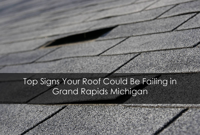 Top Signs Your Roof Could Be Failing in Grand Rapids Michigan