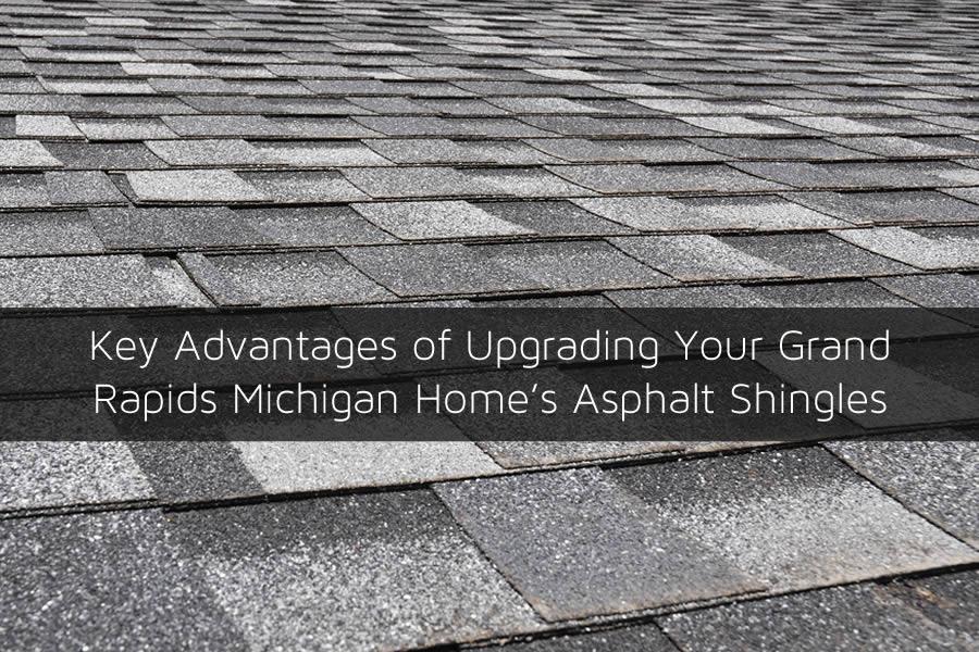 Key Advantages of Upgrading Your Grand Rapids Michigan Home's Asphalt Shingles