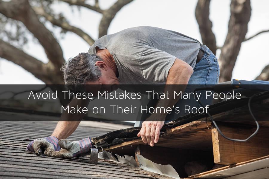 Avoid These Mistakes That Many People Make on Their Home's Roof