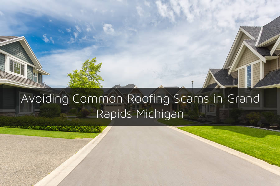 Avoiding Common Roofing Scams in Grand Rapids Michigan