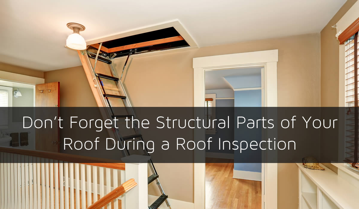 Don't Forget the Structural Parts of Your Roof During a Roof Inspection