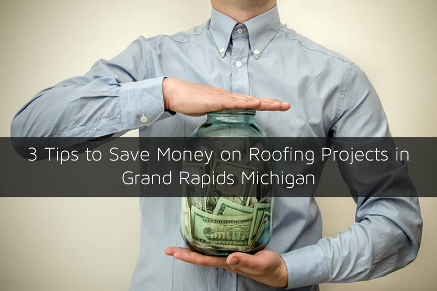 3 Tips to Save Money on Roofing Projects in Grand Rapids Michigan
