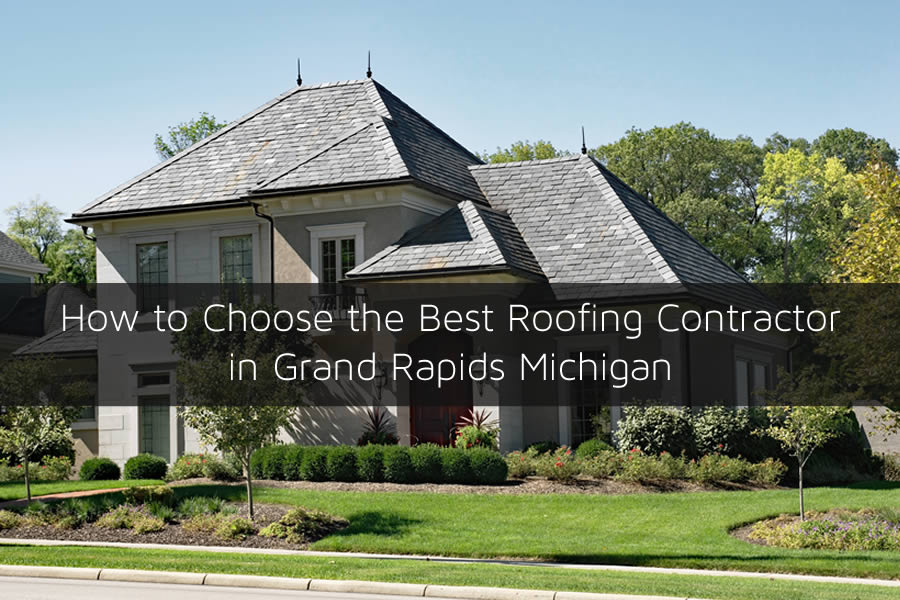 How to Choose the Best Roofing Contractor in Grand Rapids Michigan