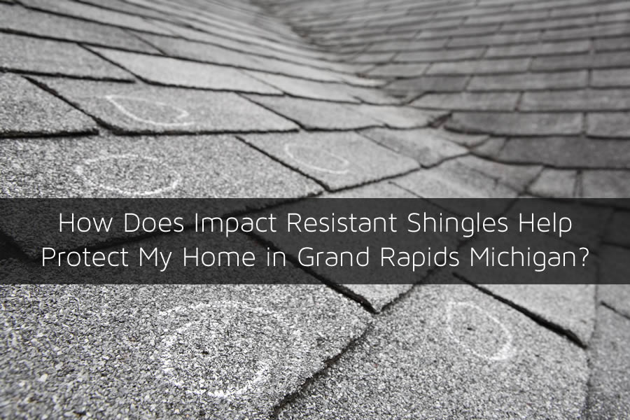 How Does Impact Resistant Shingles Help Protect My Home in Grand Rapids Michigan?
