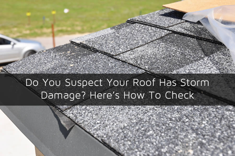 Do You Suspect Your Roof Has Storm Damage? Here's How To Check