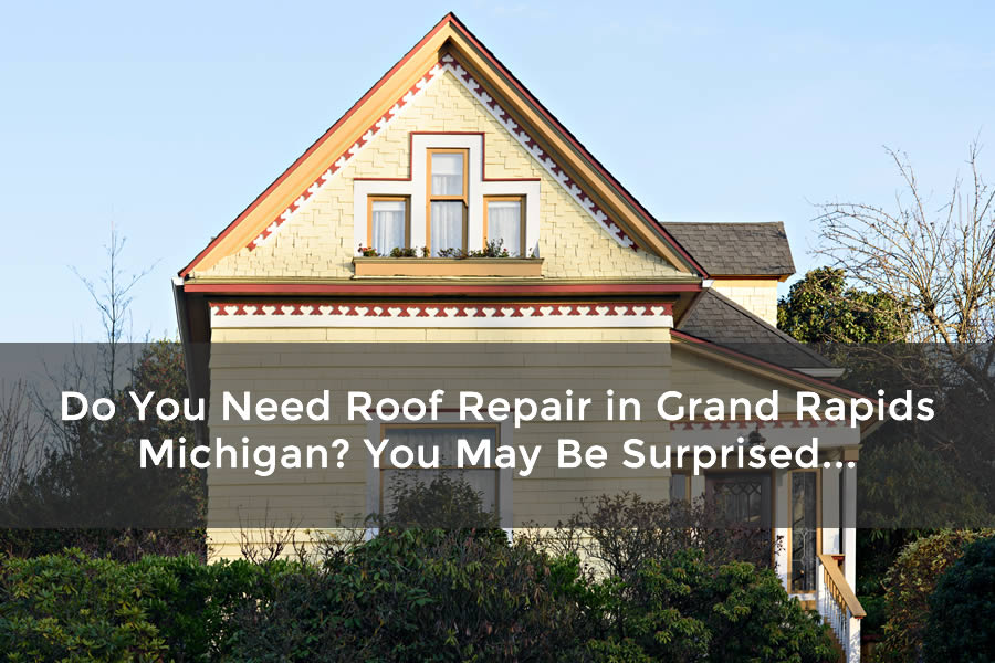 Do You Need Roof Repair in Grand Rapids Michigan? You May Be Surprised...