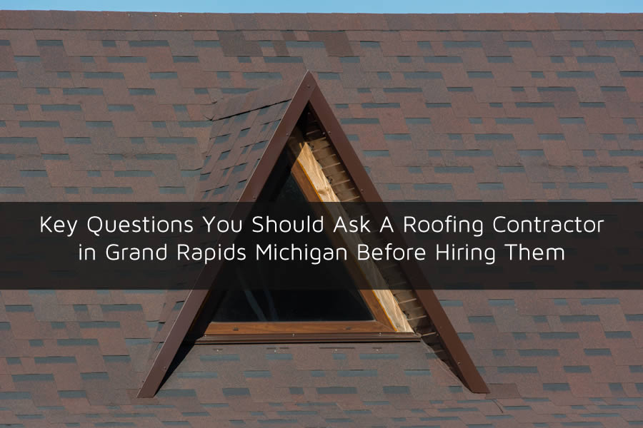 Key Questions You Should Ask A Roofing Contractor in Grand Rapids Michigan Before Hiring Them